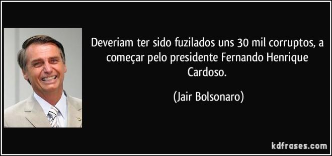 frase-deveriam-ter-sido-fuzilados-uns-30-mil-corruptos-a-comecar-pelo-presidente-fernando-henrique-jair-bolsonaro-127058